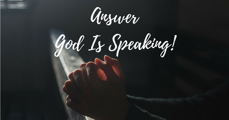 Answer! God Is Speaking!