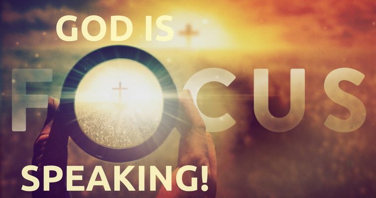 Focus! God Is Speaking!